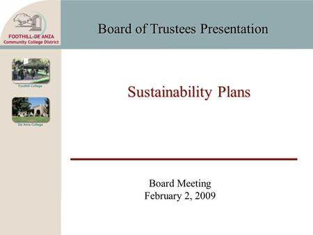 Board of Trustees Presentation Sustainability Plans Board Meeting February 2, 2009.