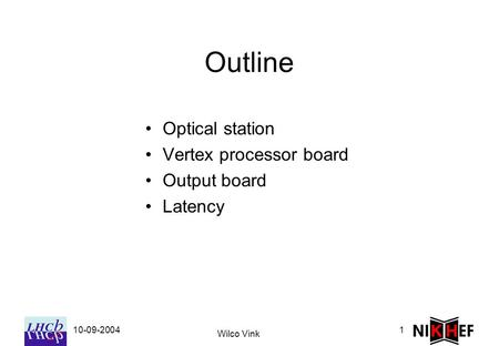 10-09-2004 Wilco Vink 1 Outline Optical station Vertex processor board Output board Latency.