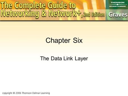Chapter Six The Data Link Layer. Objectives Learn about physical addressing on the network. Explore the MAC and LLC sublayers of Data Link. Get introduced.