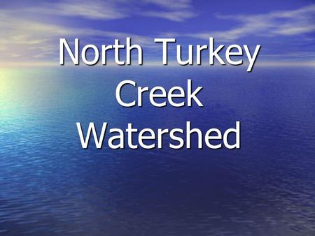North Turkey Creek Watershed. Watershed (Drainage Basin) The area of land that is drained by a river and its tributaries. Surrounded by higher terrain.