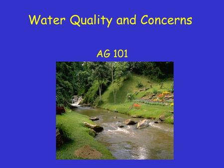 Water Quality and Concerns AG 101. Importance Water is a very important natural resource Production ag relies on water for irrigation Water shortages.