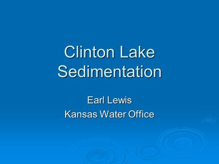 Clinton Lake Sedimentation Earl Lewis Kansas Water Office.