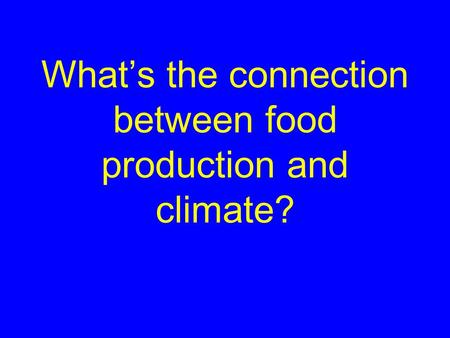What's the connection between food production and climate?