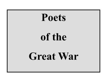 "Poets of the Great War. ""Above all I am not concerned with Poetry. My subject is War, and the pity of War… Yet these elegies are to this generation in."