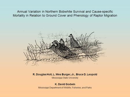 Annual Variation in Northern Bobwhite Survival and Cause-specific Mortality in Relation to Ground Cover and Phenology of Raptor Migration R. Douglas Holt,