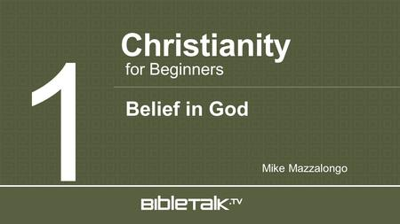Christianity 1 for Beginners Mike Mazzalongo Belief in God.