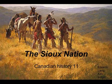 The Sioux Nation Canadian history 11 Eduardo Liang, Ken Wright.