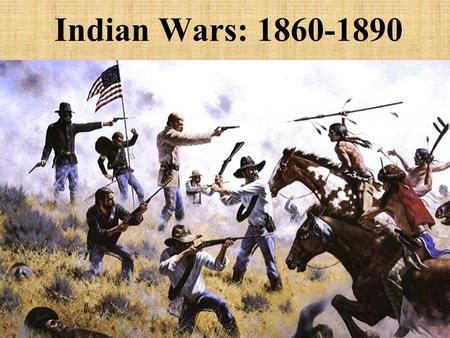 Indian Wars: 1860-1890. 1850: approximately 250,000 Indians lived on the great plains 25,000 whites lived west of Mississippi River 60,000,000 bison Reasons.