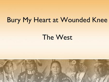 Bury My Heart at Wounded Knee The West. Culture of Plains Indians The Horse and the Buffalo Spanish explorers in the late 1600's introduced horses, guns,