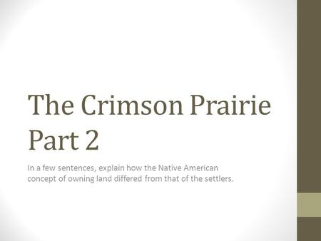 The Crimson Prairie Part 2 In a few sentences, explain how the Native American concept of owning land differed from that of the settlers.
