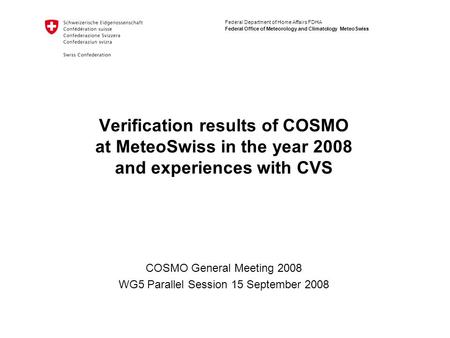 Federal Department of Home Affairs FDHA Federal Office of Meteorology and Climatology MeteoSwiss Verification results of COSMO at MeteoSwiss in the year.