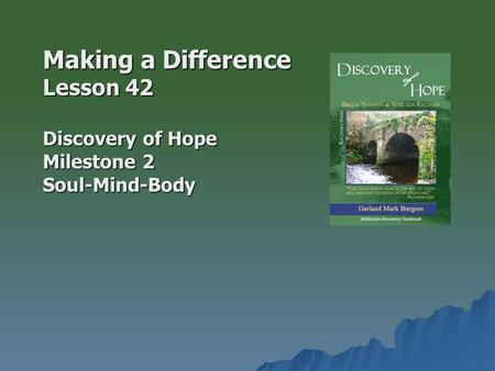 Making a Difference Lesson 42 Discovery of Hope Milestone 2 Soul-Mind-Body.