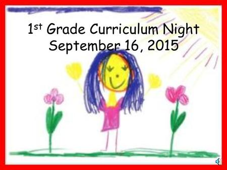 1 st Grade Curriculum Night September 16, 2015 Welcome to First Grade!  What is 1 st grade all about?  How do I help my child be a successful and happy.