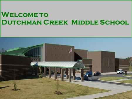 Welcome to Dutchman Creek Middle School. Mr. Williams- Principal It is my distinct pleasure to serve as the principal of Dutchman Creek. I am looking.
