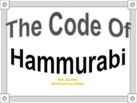 "Mr. Quinn World Cultures Background of Hammurabi Hammurabi: Man of War Old Babylonians  Leader of the Amorites, or ""Old Babylonians.""  Created a."