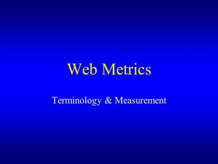 Web Metrics Terminology & Measurement. Visit A visit is a Web user with a unique address entering a Web site at some page for the first time that day.