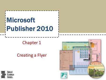 Microsoft Publisher 2010 Chapter 1 Creating a Flyer.