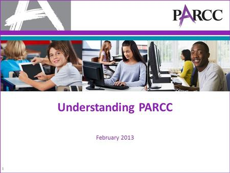 Understanding PARCC February 2013 1. Why Higher Standards and New Assessments Now? By the year 2020, 65% of all jobs will require some postsecondary education.
