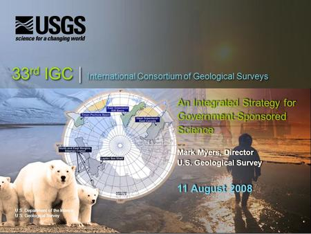 U.S. Department of the Interior U.S. Geological Survey 33 rd IGC | International Consortium of Geological Surveys An Integrated Strategy for Government-Sponsored.