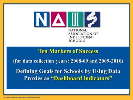 "Ten Markers of Success (for data collection years: 2008-09 and 2009-2010) Defining Goals for Schools by Using Data Proxies as ""Dashboard Indicators"""