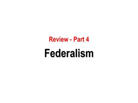 Review - Part 4Federalism. 1) Which of the following represents the theoretical definition of federalism? a. a division of power between the federal government.