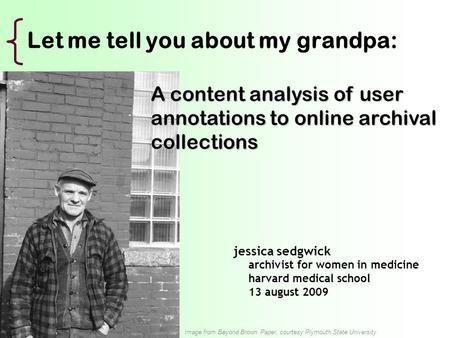 Let me tell you about my grandpa: jessica sedgwick archivist for women in medicine harvard medical school 13 august 2009 A content analysis of user annotations.