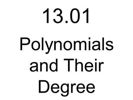 13.01 Polynomials and Their Degree. A polynomial is the sum or difference of monomials. x + 3 Examples: Remember, a monomial is a number, a variable,