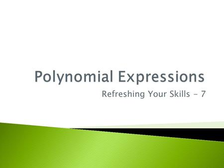 Refreshing Your Skills - 7.  In Chapter 7, you will learn about polynomial functions and their graphs.  In this lesson you'll review some of the terms.