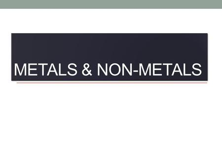 METALS & NON-METALS. Today's Objectives: Describe the appearance of metals and non- metals Test the conductivity of metals and non-metals Understand the.