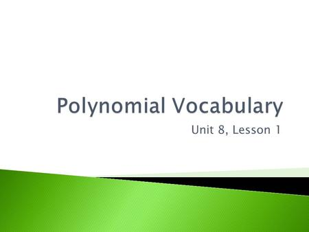 Unit 8, Lesson 1.   ynomials/preview.weml  ynomials/preview.weml.