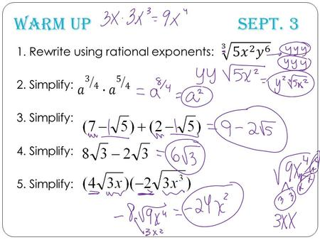 Warm Up Sept. 3 1. Rewrite using rational exponents: 2. Simplify: 3. Simplify: 4. Simplify: 5. Simplify: