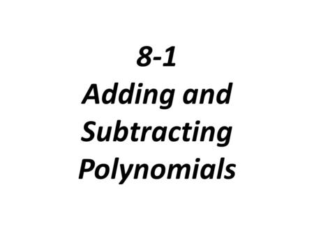 8-1 Adding and Subtracting Polynomials. Degree of a monomial: is the sum of the exponents of its variables. The degree of a nonzero constant is 0. Zero.
