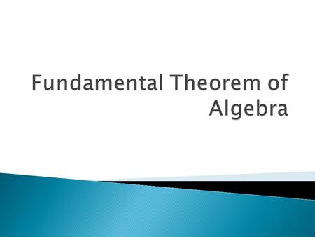  Carl Gauss provided a proof of the fundamental theorem of algebra at the age of 22.  Gauss is considered the prince of mathematics.  Gauss was able.