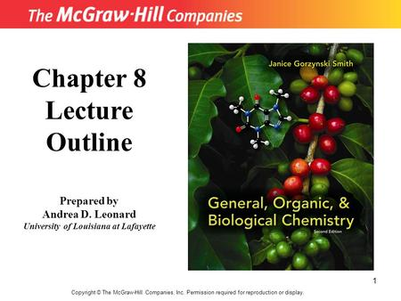 1 Copyright © The McGraw-Hill Companies, Inc. Permission required for reproduction or display. Chapter 8 Lecture Outline Prepared by Andrea D. Leonard.