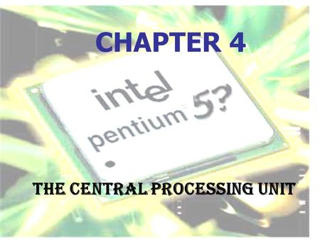 CHAPTER 4 The Central Processing Unit. Chapter Overview Microprocessors Replacing and Upgrading a CPU.