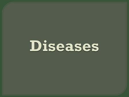  A disease is any alteration from the normal structure or function of any part of the body.  Diseases can be grouped into a number of different but.