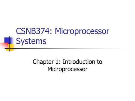 CSNB374: Microprocessor Systems Chapter 1: Introduction to Microprocessor.