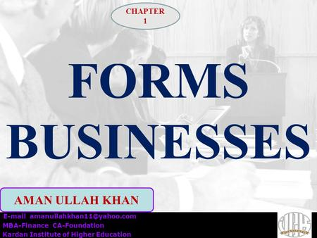 FORMS BUSINESSES  MBA-Finance CA-Foundation Kardan Institute of Higher Education AMAN ULLAH KHAN CHAPTER 1.