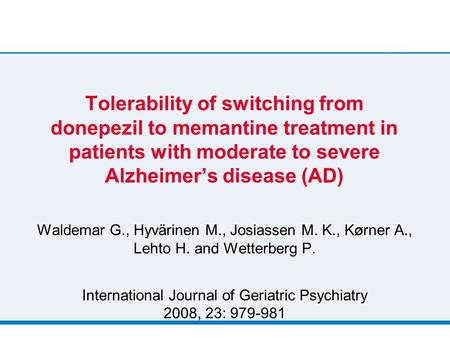 Tolerability of switching from donepezil to memantine treatment in patients with moderate to severe Alzheimer's disease (AD) Waldemar G., Hyvärinen M.,