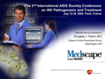 The 2 nd International AIDS Society Conference on HIV Pathogenesis and Treatment July 13-16, 2003; Paris, France Selected and summarized by Douglas J.