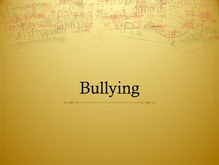 Bullying. What is Bullying?    
