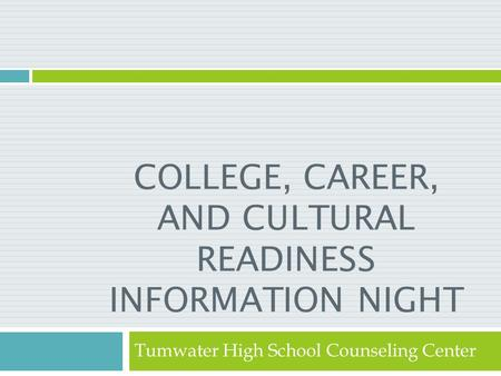 COLLEGE, CAREER, AND CULTURAL READINESS INFORMATION NIGHT Tumwater High School Counseling Center.