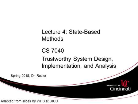 Lecture 4: State-Based Methods CS 7040 Trustworthy System Design, Implementation, and Analysis Spring 2015, Dr. Rozier Adapted from slides by WHS at UIUC.