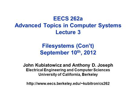 EECS 262a Advanced Topics in Computer Systems Lecture 3 Filesystems (Con't) September 10 th, 2012 John Kubiatowicz and Anthony D. Joseph Electrical Engineering.