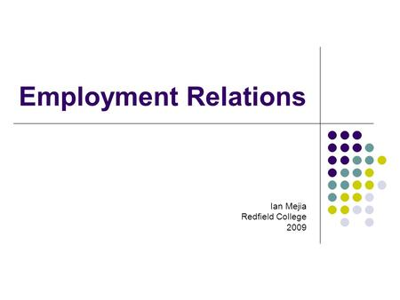 Employment Relations Ian Mejia Redfield College 2009.