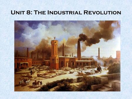 Unit 8: The Industrial Revolution. 11,000 years ago, mankind first learned to _____________ and ___________________. This was deemed the first agricultural.
