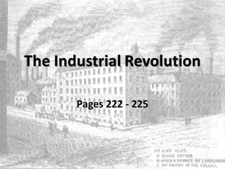 The Industrial Revolution Pages 222 - 225. The Industrial Revolution How did the completion of the Erie Canal impact the expanding United States and New.