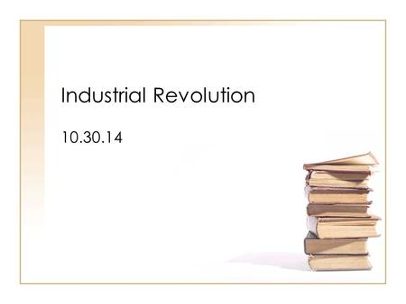 Industrial Revolution 10.30.14. Dawn of the Industrial Age A turning point in history –The Industrial Revolution began in Britain in the mid 1700s A New.
