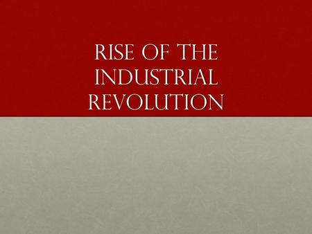 Rise of the industrial revolution. Pre-industrial society England- mainly composed of small farming villagesEngland- mainly composed of small farming.
