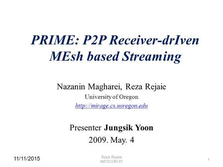 PRIME: P2P Receiver-drIven MEsh based Streaming Nazanin Magharei, Reza Rejaie University of Oregon  Presenter Jungsik Yoon.